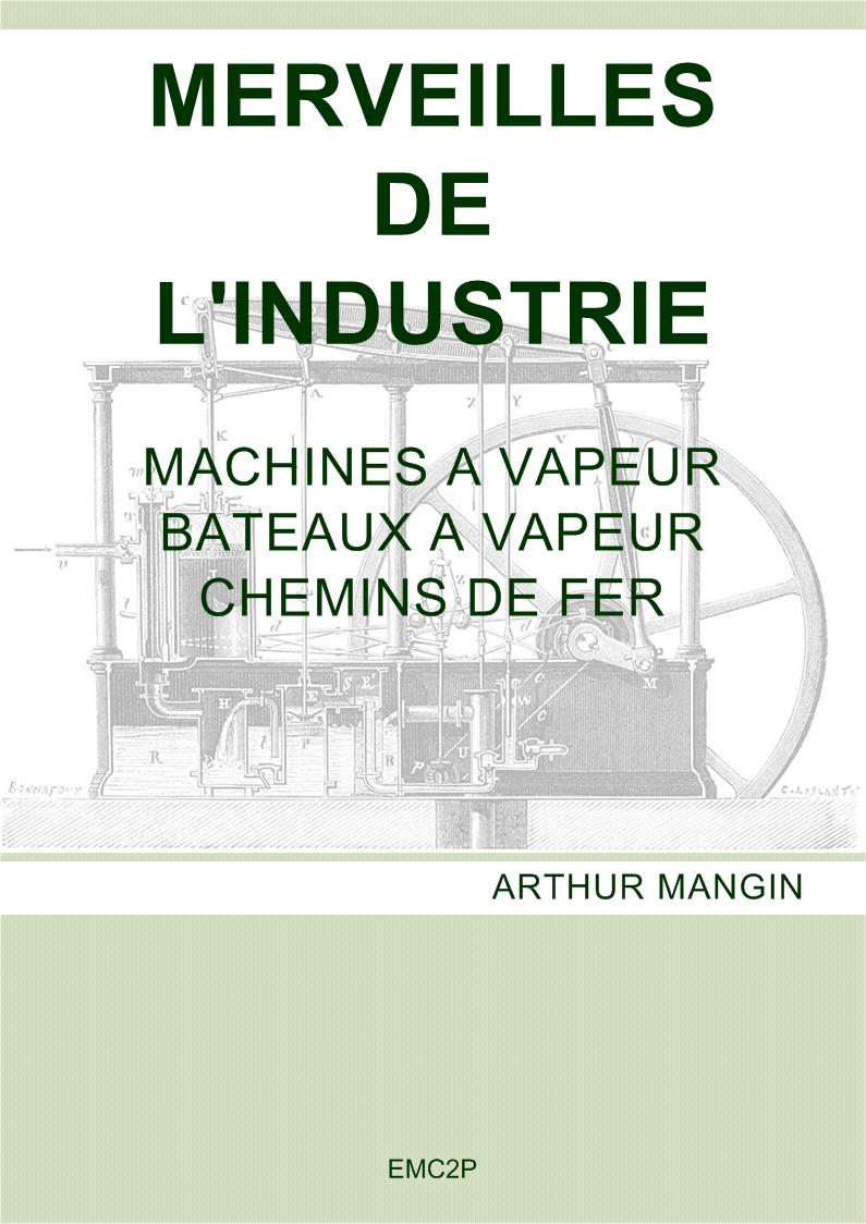 Les merveilles de l'industrie - Machines à vapeur - Bâteaux à vapeur - Chemins de fer - Arthur Mangin - ebook livre